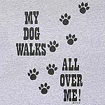 My Dog Walks All Over Me, mousingover shirt shows design on back of the shirt