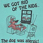 WE GOT RID OF THE KIDS, The dog was allergic!