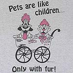 Pets are like children... Only with fur!