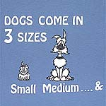 DOGS COME IN 3 SIZES Small Medium.... and OH MY GOD!, mousingover shirt shows design on back of the shirt